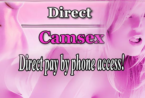 Directcamsex.com: phone payment access